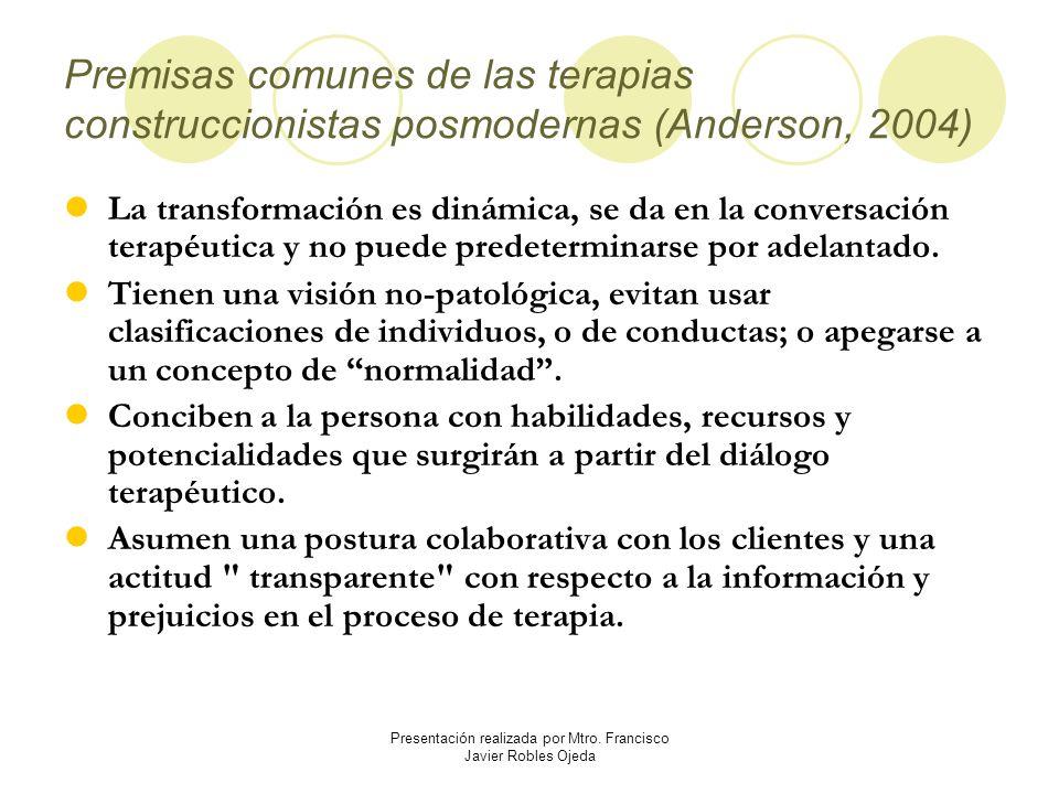 Premisas comunes de las terapias construccionistas posmodernas (Anderson, 2004) La transformación es dinámica, se da en la conversación terapéutica y