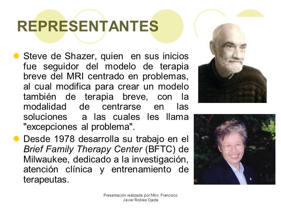 REPRESENTANTES Steve de Shazer, quien en sus inicios fue seguidor del modelo de terapia breve del MRI centrado en problemas, al cual modifica para cre