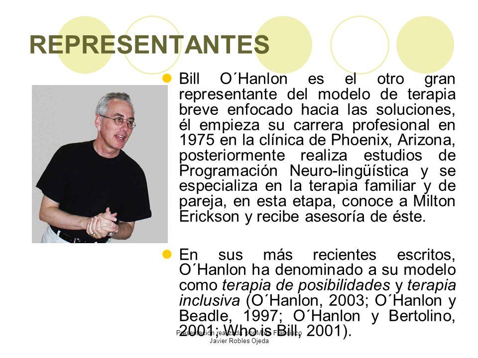 REPRESENTANTES Bill O´Hanlon es el otro gran representante del modelo de terapia breve enfocado hacia las soluciones, él empieza su carrera profesiona