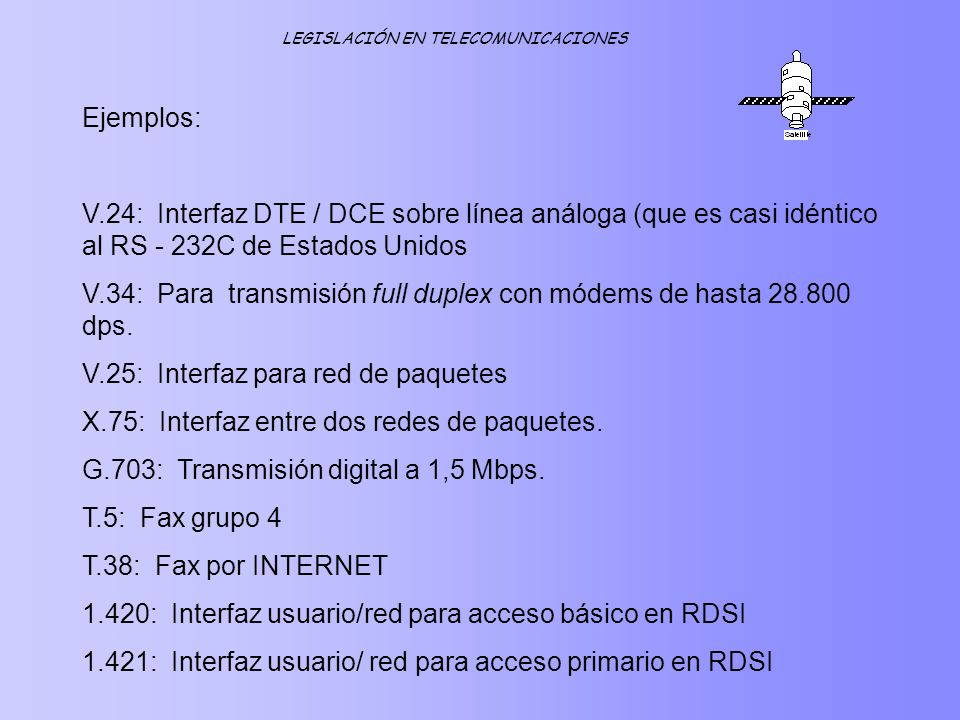 Ejemplos: V.24: Interfaz DTE / DCE sobre línea análoga (que es casi idéntico al RS - 232C de Estados Unidos V.34: Para transmisión full duplex con mód