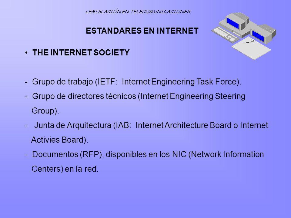 LEGISLACIÓN EN TELECOMUNICACIONES ESTANDARES EN INTERNET THE INTERNET SOCIETY - Grupo de trabajo (IETF: Internet Engineering Task Force). - Grupo de d