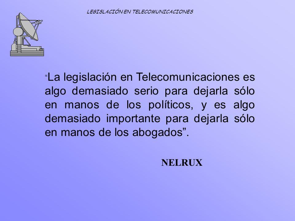La legislación en Telecomunicaciones es algo demasiado serio para dejarla sólo en manos de los políticos, y es algo demasiado importante para dejarla