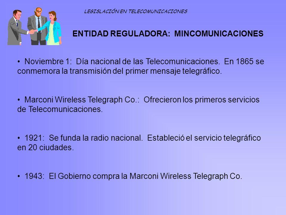 ENTIDAD REGULADORA: MINCOMUNICACIONES LEGISLACIÓN EN TELECOMUNICACIONES Noviembre 1: Día nacional de las Telecomunicaciones. En 1865 se conmemora la t