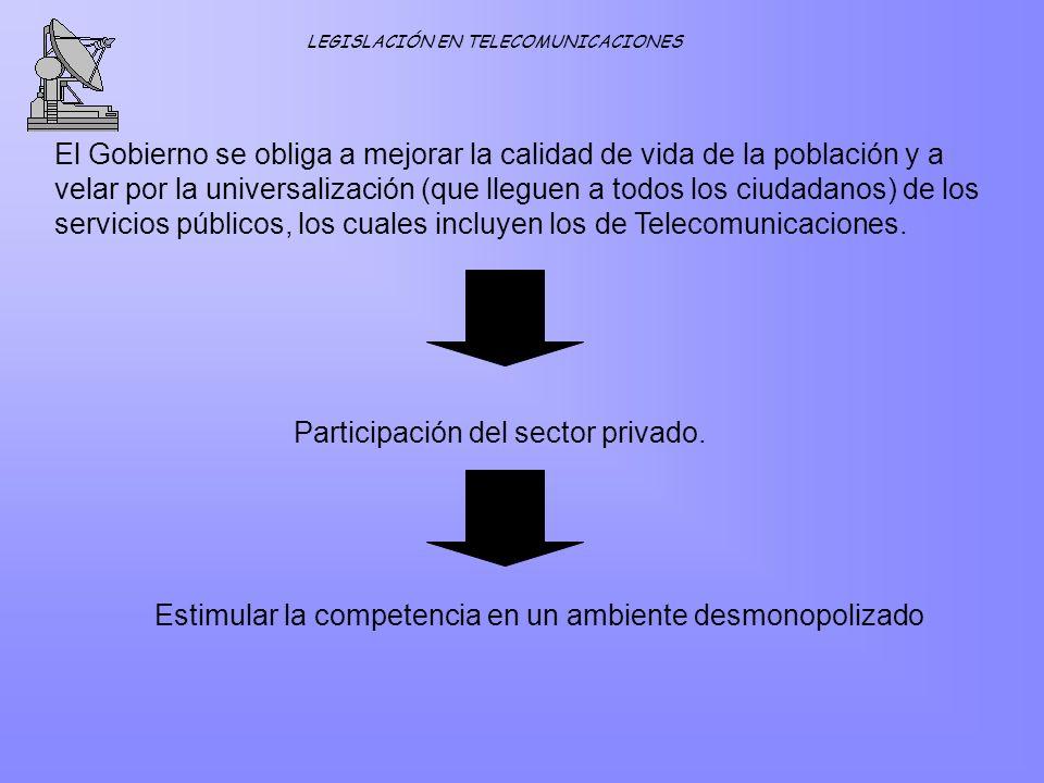 LEGISLACIÓN EN TELECOMUNICACIONES El Gobierno se obliga a mejorar la calidad de vida de la población y a velar por la universalización (que lleguen a