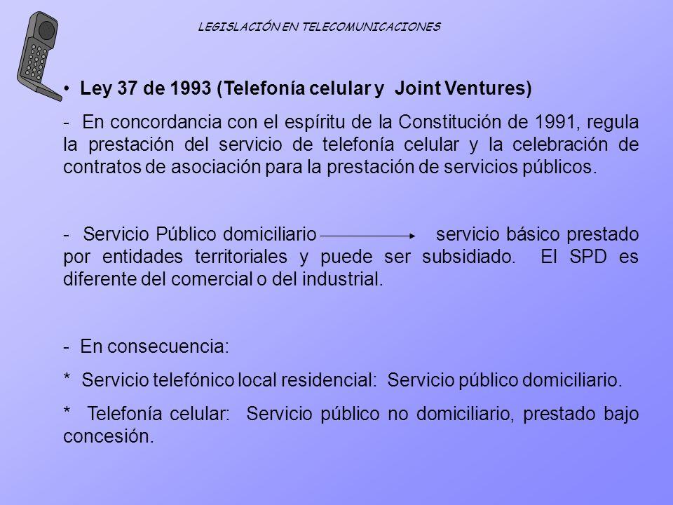 LEGISLACIÓN EN TELECOMUNICACIONES Ley 37 de 1993 (Telefonía celular y Joint Ventures) - En concordancia con el espíritu de la Constitución de 1991, re