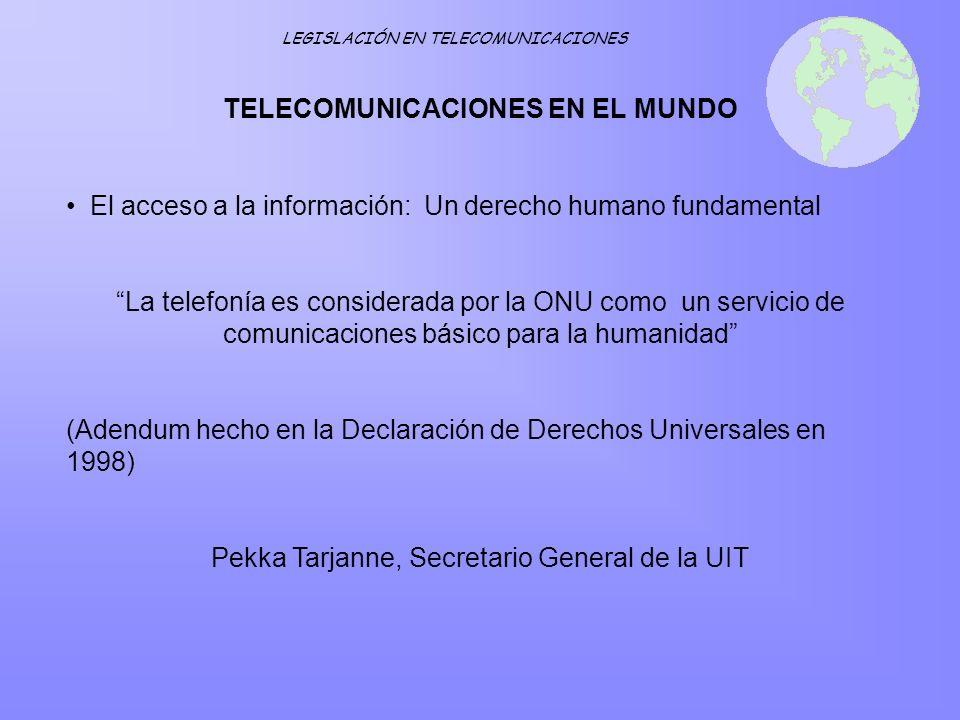 TELECOMUNICACIONES EN EL MUNDO LEGISLACIÓN EN TELECOMUNICACIONES El acceso a la información: Un derecho humano fundamental La telefonía es considerada