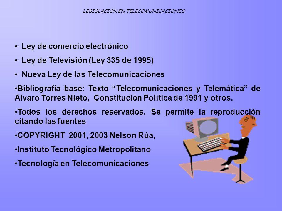 Ley de comercio electrónico Ley de Televisión (Ley 335 de 1995) Nueva Ley de las Telecomunicaciones Bibliografía base: Texto Telecomunicaciones y Tele