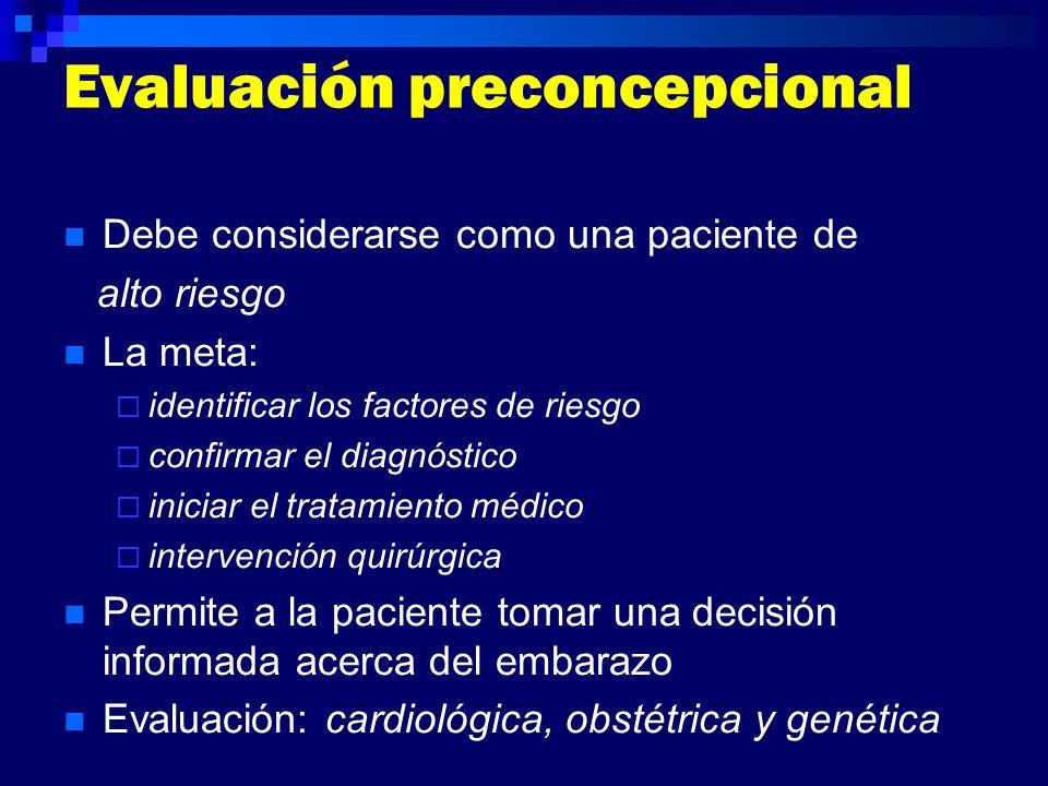 Evaluación preconcepcional Debe considerarse como una paciente de alto riesgo La meta: identificar los factores de riesgo confirmar el diagnóstico ini