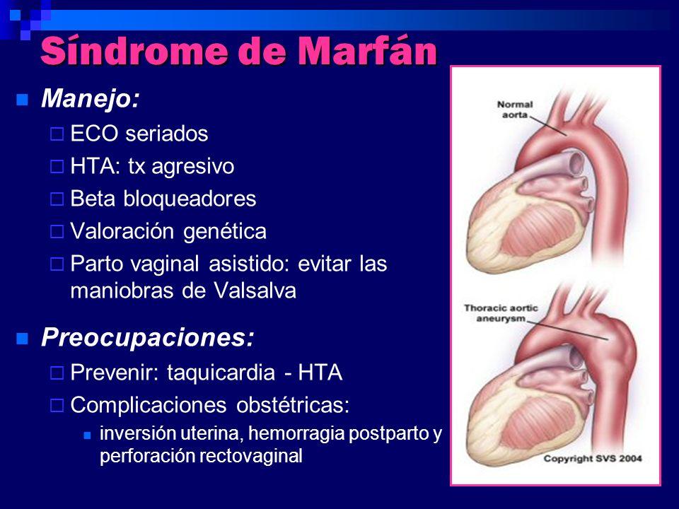 Síndrome de Marfán Manejo: ECO seriados HTA: tx agresivo Beta bloqueadores Valoración genética Parto vaginal asistido: evitar las maniobras de Valsalv