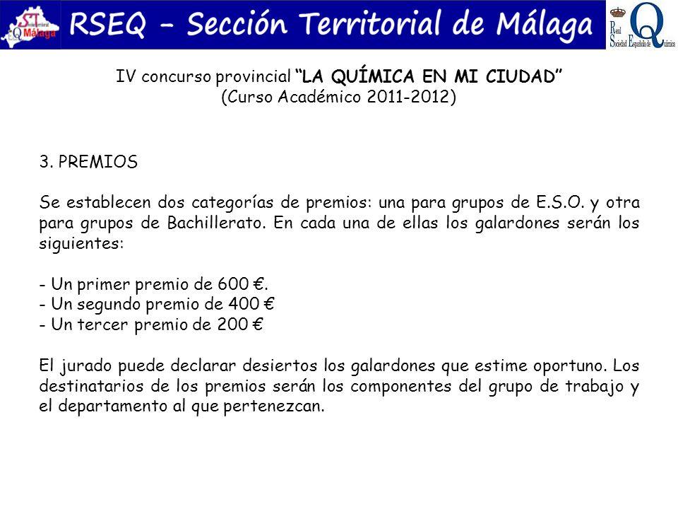 IV concurso provincial LA QUÍMICA EN MI CIUDAD (Curso Académico 2011-2012) 3. PREMIOS Se establecen dos categorías de premios: una para grupos de E.S.