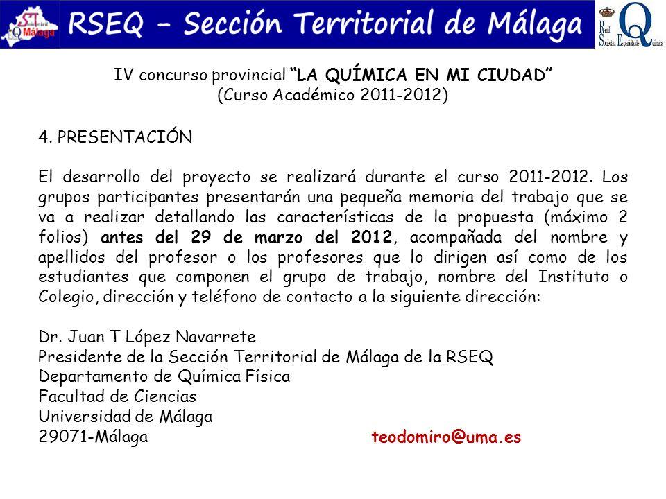 IV concurso provincial LA QUÍMICA EN MI CIUDAD (Curso Académico 2011-2012) 4. PRESENTACIÓN El desarrollo del proyecto se realizará durante el curso 20