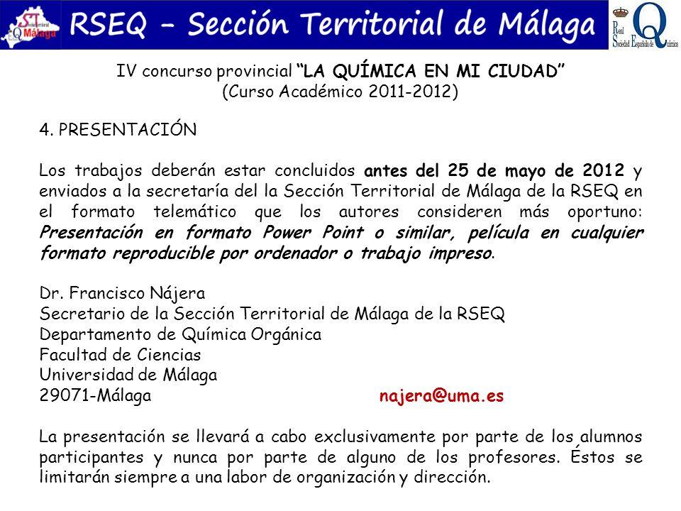 IV concurso provincial LA QUÍMICA EN MI CIUDAD (Curso Académico 2011-2012) 4. PRESENTACIÓN Los trabajos deberán estar concluidos antes del 25 de mayo