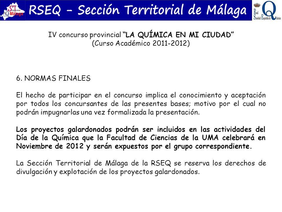 IV concurso provincial LA QUÍMICA EN MI CIUDAD (Curso Académico 2011-2012) 6. NORMAS FINALES El hecho de participar en el concurso implica el conocimi