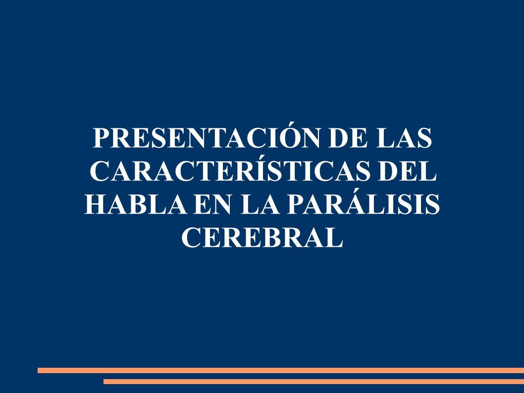 PRESENTACIÓN DE LAS CARACTERÍSTICAS DEL HABLA EN LA PARÁLISIS CEREBRAL