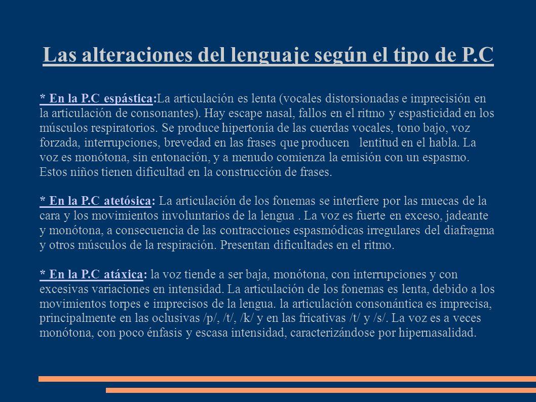Las alteraciones del lenguaje según el tipo de P.C * En la P.C espástica:La articulación es lenta (vocales distorsionadas e imprecisión en la articula
