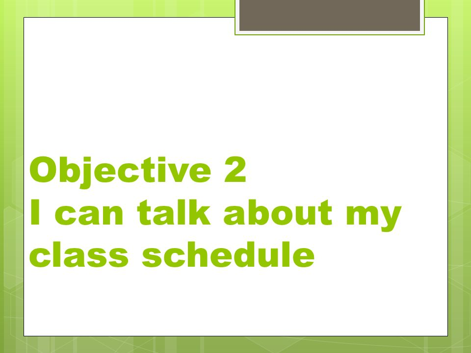 Objective 2 I can talk about my class schedule