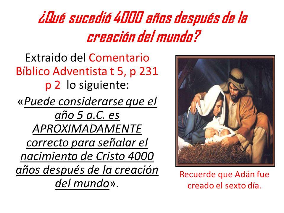 ¿Qué sucedió 4000 años después de la creación del mundo? Extraido del Comentario Bíblico Adventista t 5, p 231 p 2 lo siguiente: «Puede considerarse q