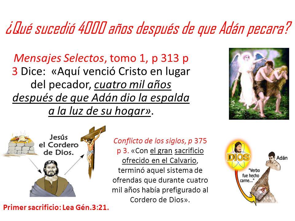 ¿Qué sucedió 4000 años después de que Adán pecara? Mensajes Selectos, tomo 1, p 313 p 3 Dice: «Aquí venció Cristo en lugar del pecador, cuatro mil año
