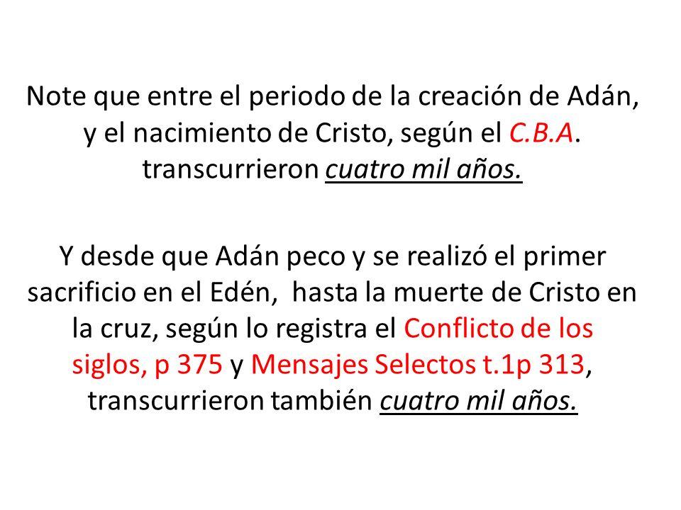 Note que entre el periodo de la creación de Adán, y el nacimiento de Cristo, según el C.B.A. transcurrieron cuatro mil años. Y desde que Adán peco y s