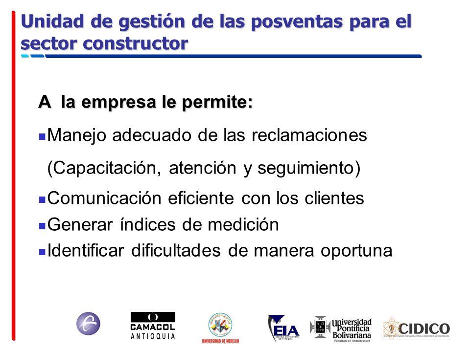 Unidad de gestión de las posventas para el sector constructor A la empresa le permite: Manejo adecuado de las reclamaciones (Capacitación, atención y