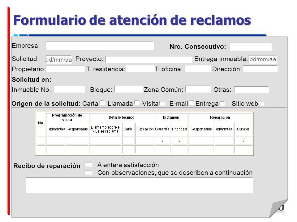 Formulario de atención de reclamos A entera satisfacción Con observaciones, que se describen a continuación Solicitud: Proyecto: Entrega inmueble: Pro
