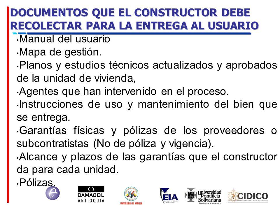 DOCUMENTOS QUE EL CONSTRUCTOR DEBE RECOLECTAR PARA LA ENTREGA AL USUARIO Manual del usuario Mapa de gestión. Planos y estudios técnicos actualizados y