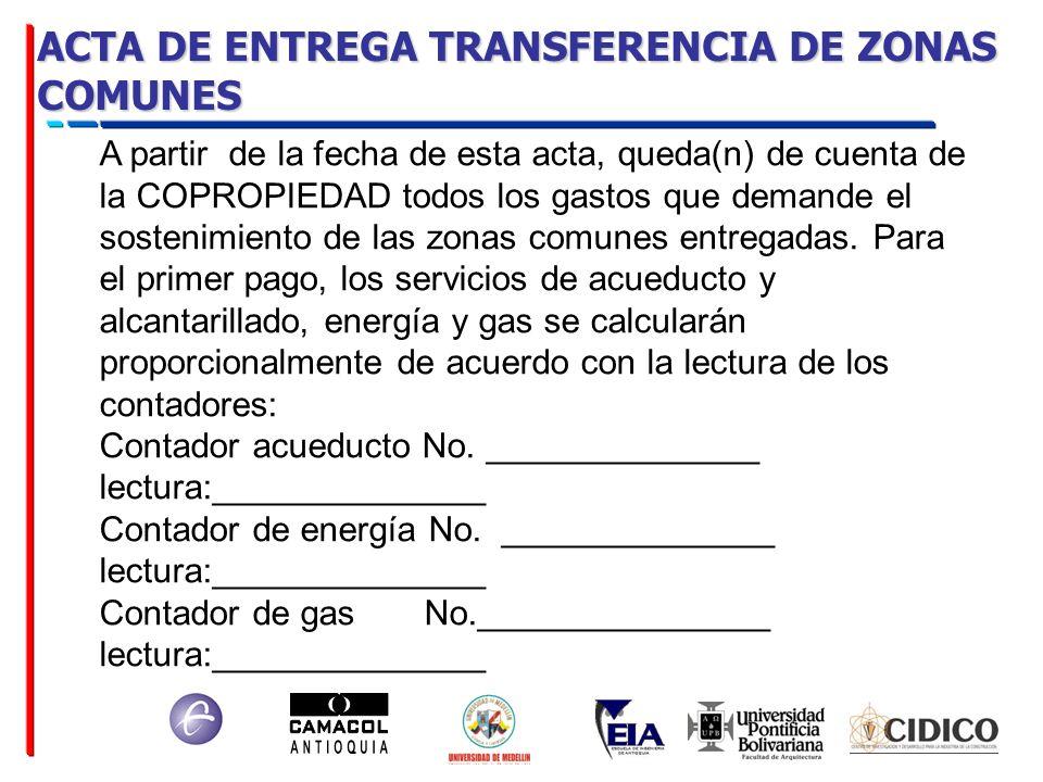 ACTA DE ENTREGA TRANSFERENCIA DE ZONAS COMUNES A partir de la fecha de esta acta, queda(n) de cuenta de la COPROPIEDAD todos los gastos que demande el