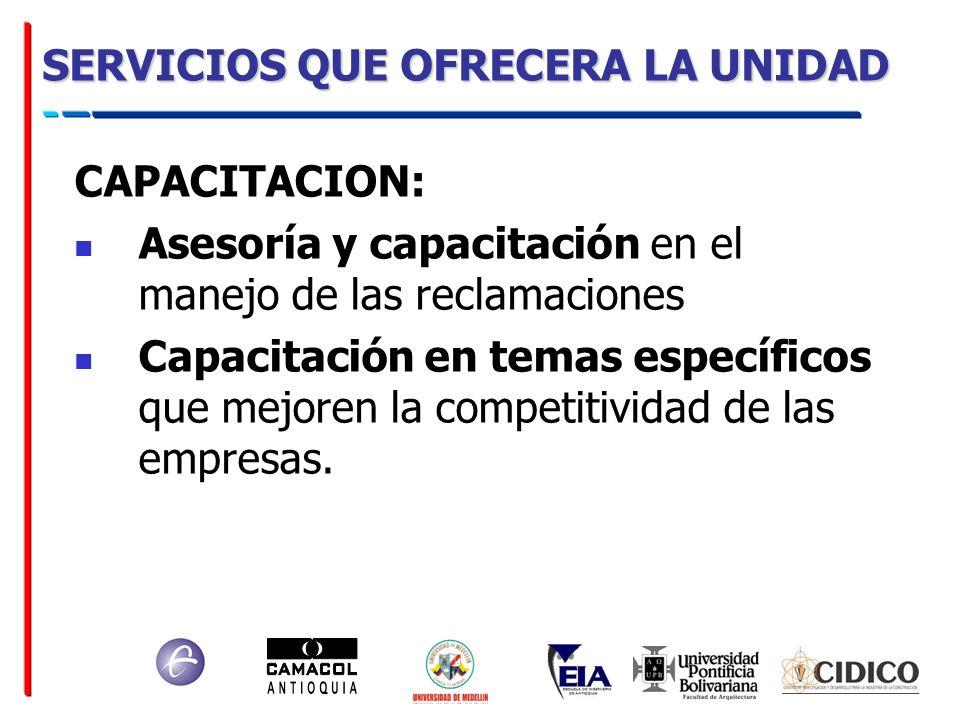 SERVICIOS QUE OFRECERA LA UNIDAD CAPACITACION: Asesoría y capacitación en el manejo de las reclamaciones Capacitación en temas específicos que mejoren