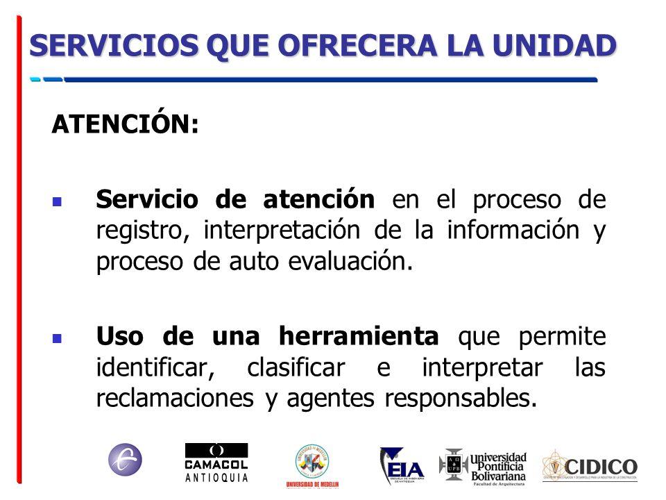 SERVICIOS QUE OFRECERA LA UNIDAD ATENCIÓN: Servicio de atención en el proceso de registro, interpretación de la información y proceso de auto evaluaci