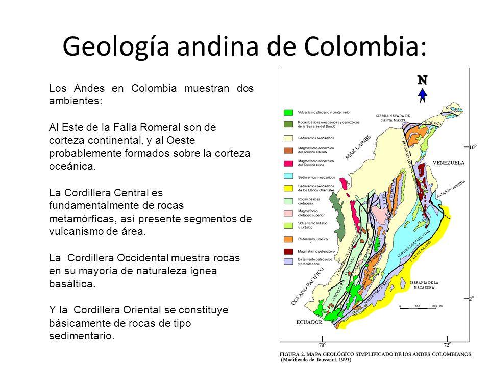 Los Andes en Colombia muestran dos ambientes: Al Este de la Falla Romeral son de corteza continental, y al Oeste probablemente formados sobre la corte