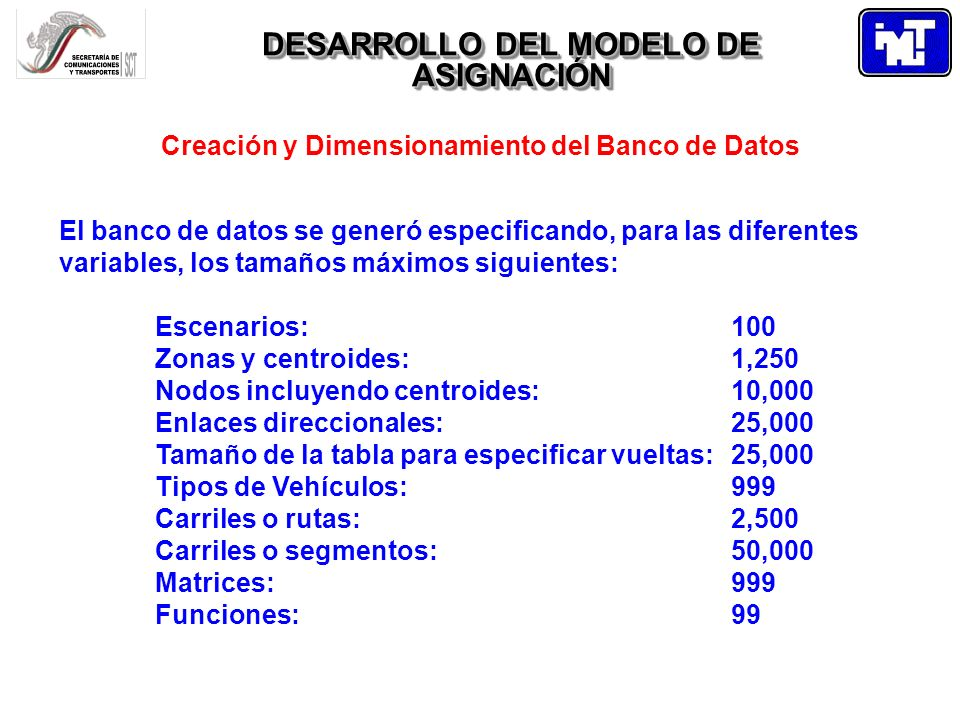 DESARROLLO DEL MODELO DE ASIGNACIÓN Creación y Dimensionamiento del Banco de Datos El banco de datos se generó especificando, para las diferentes vari