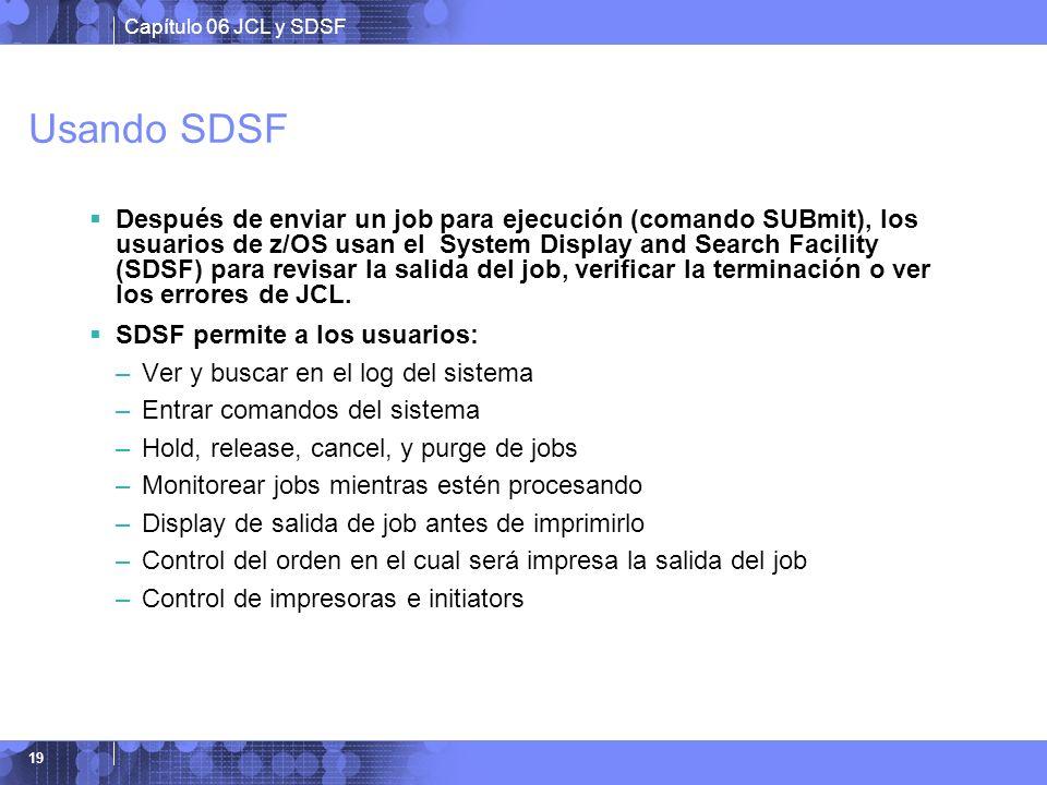 Capítulo 06 JCL y SDSF 19 Usando SDSF Después de enviar un job para ejecución (comando SUBmit), los usuarios de z/OS usan el System Display and Search