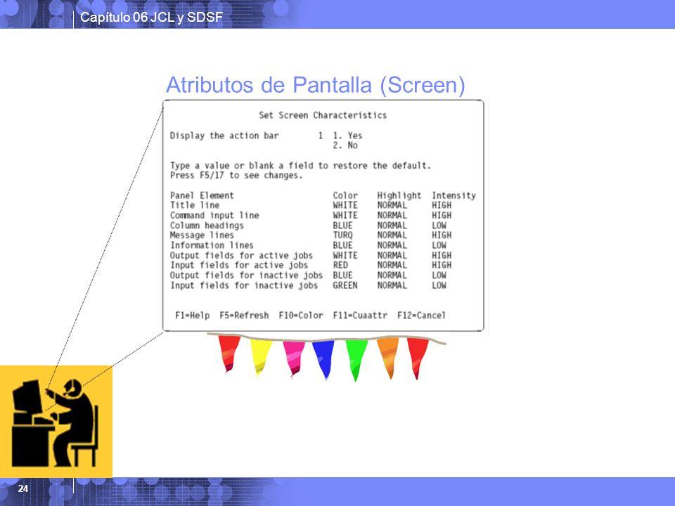 Capítulo 06 JCL y SDSF 24 Atributos de Pantalla (Screen)