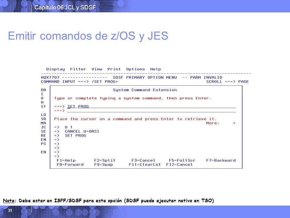 Capítulo 06 JCL y SDSF 31 Emitir comandos de z/OS y JES Nota: Debe estar en ISPF/SDSF para esta opción (SDSF puede ejecutar nativo en TSO)
