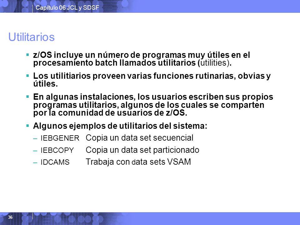 Capítulo 06 JCL y SDSF 36 Utilitarios z/OS incluye un número de programas muy útiles en el procesamiento batch llamados utilitarios (utilities). Los u