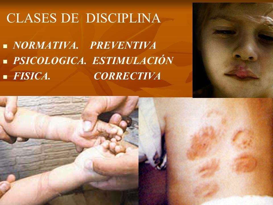 CLASES DE DISCIPLINA NORMATIVA. PREVENTIVA PSICOLOGICA. ESTIMULACIÓN FISICA. CORRECTIVA