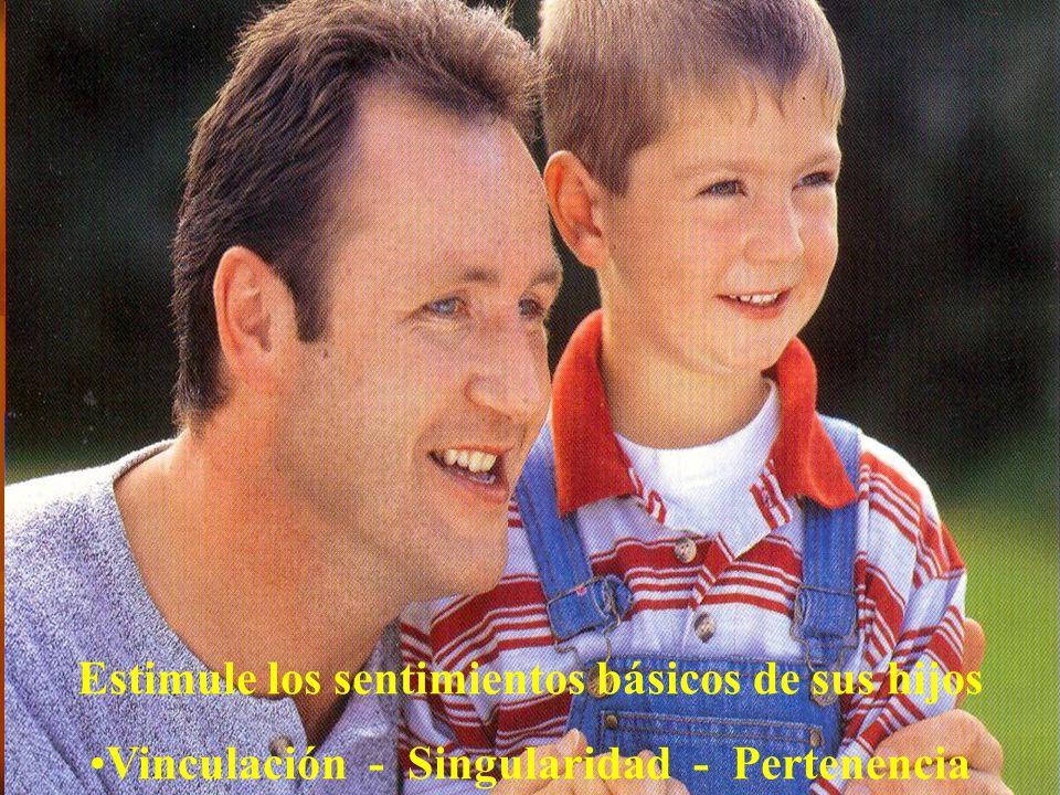 Estimule los sentimientos básicos de sus hijos Vinculación - Singularidad - Pertenencia
