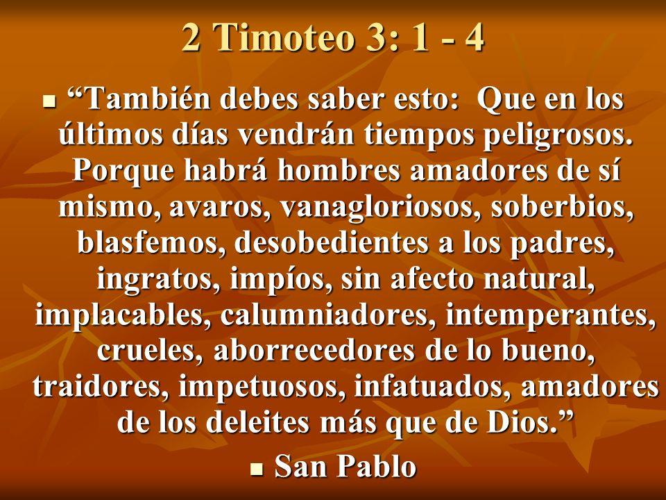 2 Timoteo 3: 1 - 4 También debes saber esto: Que en los últimos días vendrán tiempos peligrosos. Porque habrá hombres amadores de sí mismo, avaros, va