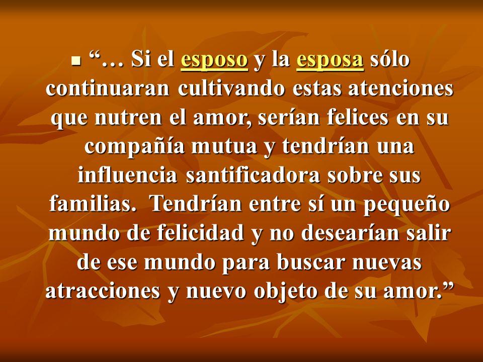 … Si el esposo y la esposa sólo continuaran cultivando estas atenciones que nutren el amor, serían felices en su compañía mutua y tendrían una influen