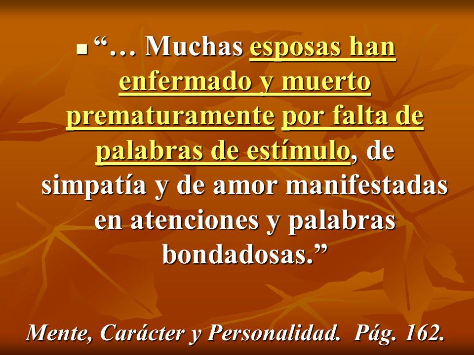 … Muchas esposas han enfermado y muerto prematuramente por falta de palabras de estímulo, de simpatía y de amor manifestadas en atenciones y palabras