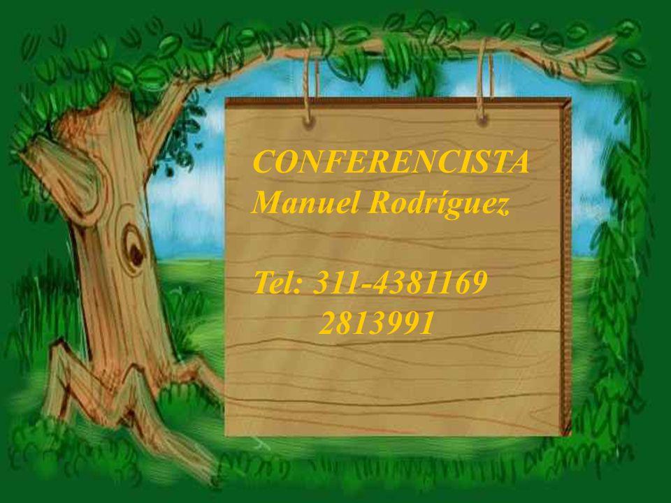 CONFERENCISTA Manuel Rodríguez Tel: 311-4381169 2813991