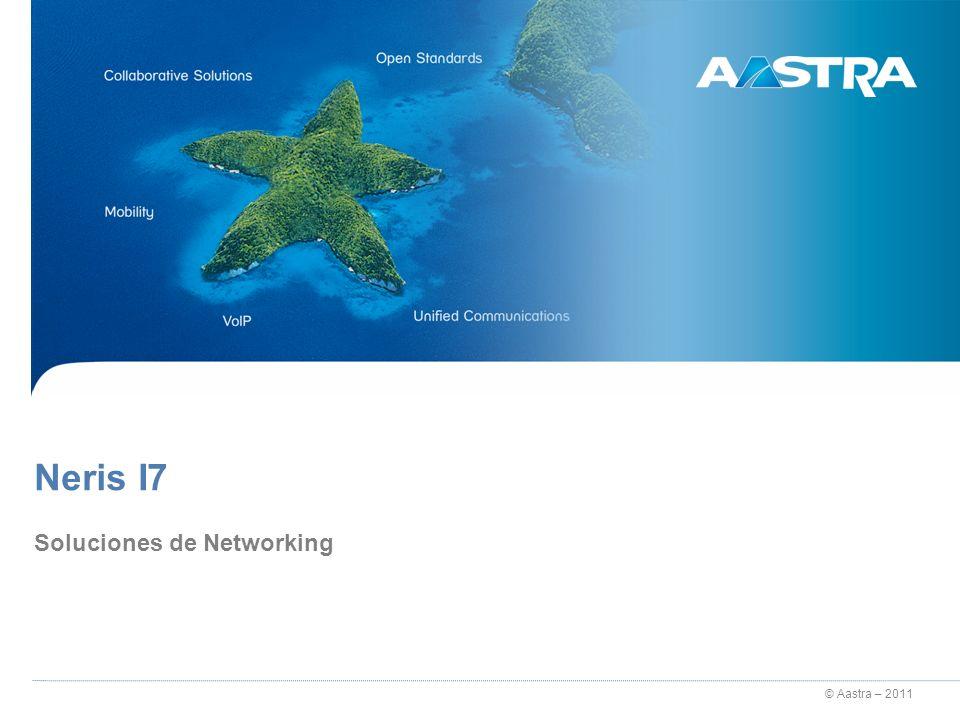 © Aastra – 2011 2 Neris I7 Soluciones de Networking Neris I7 Neris ofrece muy diversas soluciones de Networking, basados en distintas tecnologías/ protocolos y utilización de medios o entornos de funcionamiento.