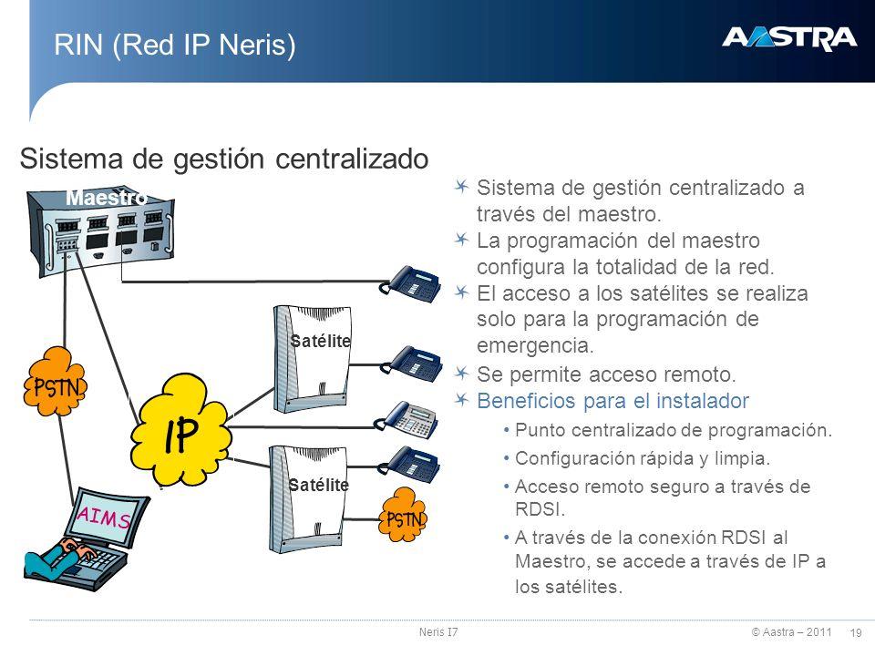 © Aastra – 2011 19 Neris I7 RIN (Red IP Neris) Sistema de gestión centralizado Sistema de gestión centralizado a través del maestro. La programación d