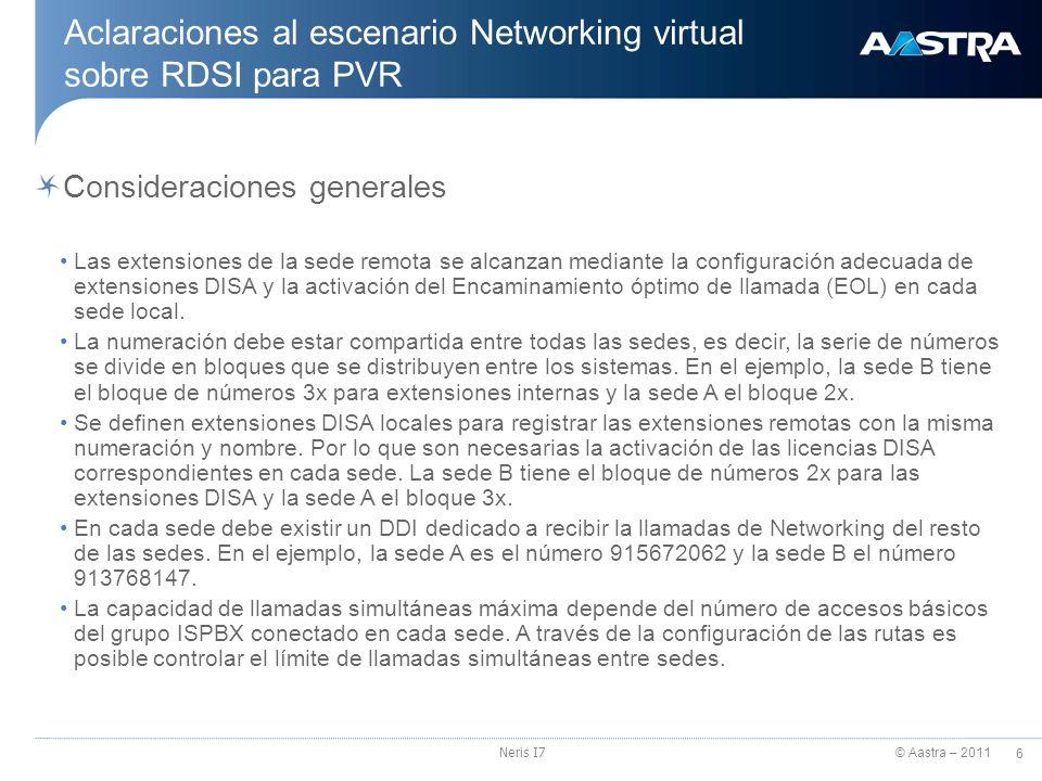 © Aastra – 2011 17 Neris I7 RIN (Red IP Neris) Desbordamiento sobre RDSI Maestro Satélite Canal voz Señalización Encaminamiento alternativo de canales por vía de la RDSI.