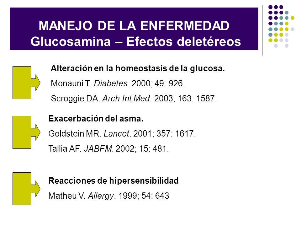 MANEJO DE LA ENFERMEDAD Glucosamina – Efectos deletéreos Alteración en la homeostasis de la glucosa. Monauni T. Diabetes. 2000; 49: 926. Scroggie DA.
