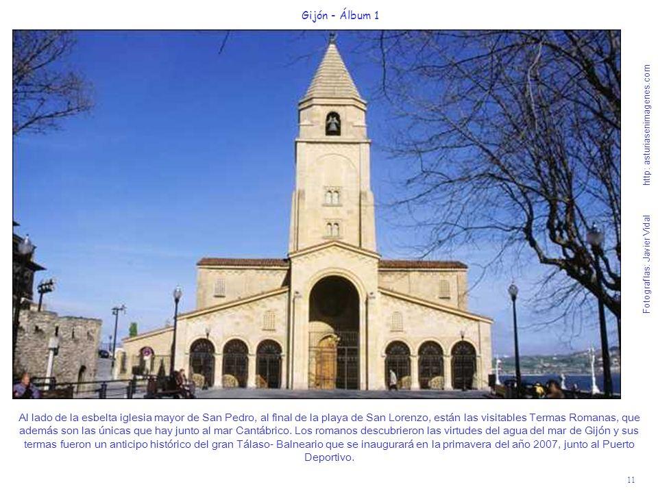 11 Gijón - Álbum 1 Fotografías: Javier Vidal http: asturiasenimagenes.com Al lado de la esbelta iglesia mayor de San Pedro, al final de la playa de Sa