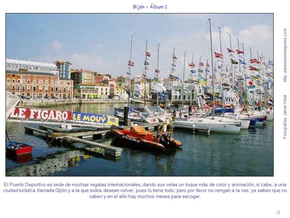 12 Gijón - Álbum 1 Fotografías: Javier Vidal http: asturiasenimagenes.com El Puerto Deportivo es sede de muchas regatas internacionales, dando sus vel