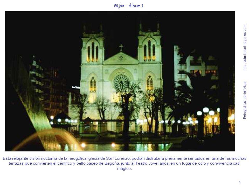 6 Gijón - Álbum 1 Fotografías: Javier Vidal http: asturiasenimagenes.com Esta relajante visión nocturna de la neogótica iglesia de San Lorenzo, podrán