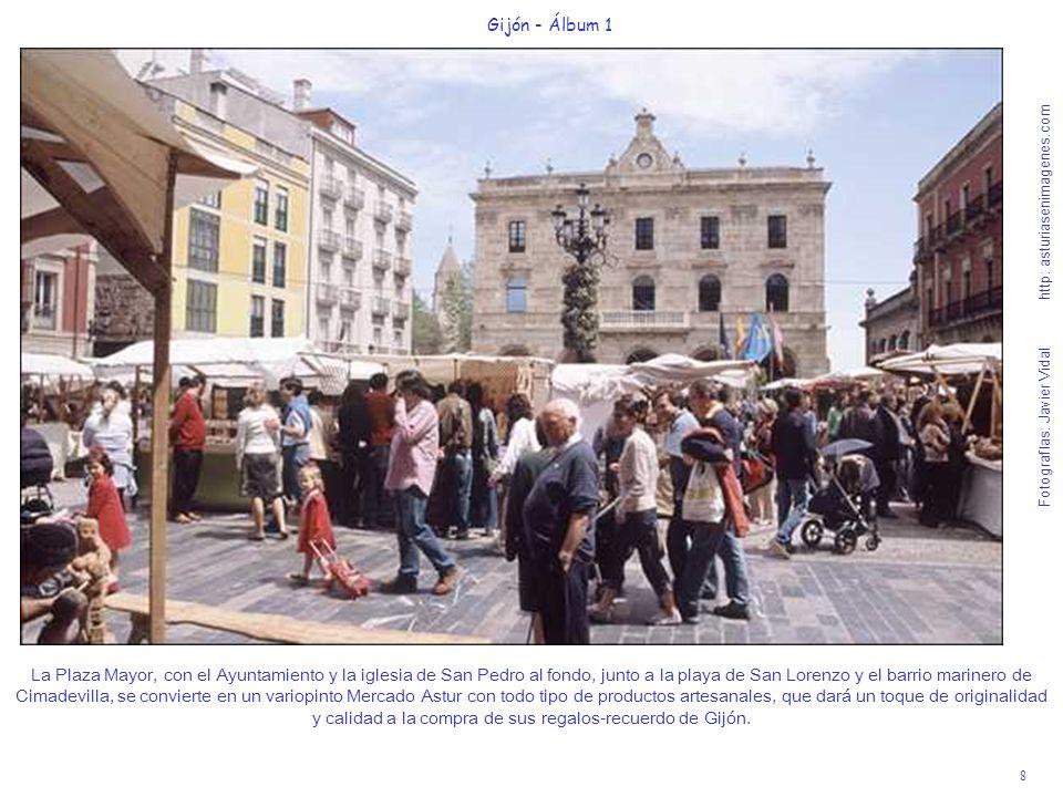 8 Gijón - Álbum 1 Fotografías: Javier Vidal http: asturiasenimagenes.com La Plaza Mayor, con el Ayuntamiento y la iglesia de San Pedro al fondo, junto