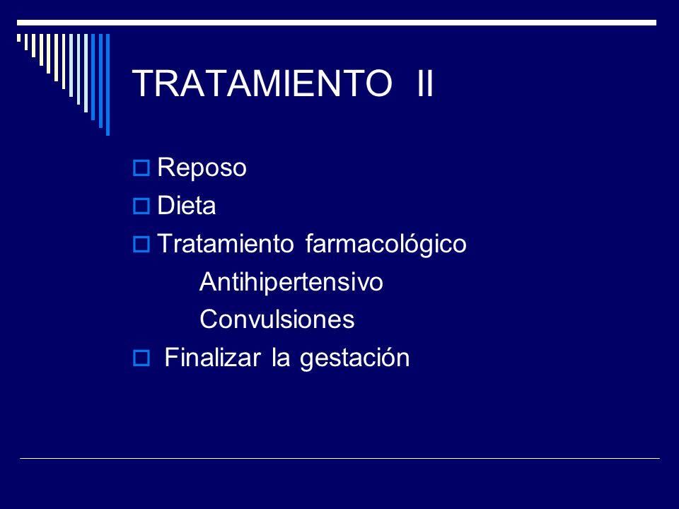 TRATAMIENTO II Reposo Dieta Tratamiento farmacológico Antihipertensivo Convulsiones Finalizar la gestación